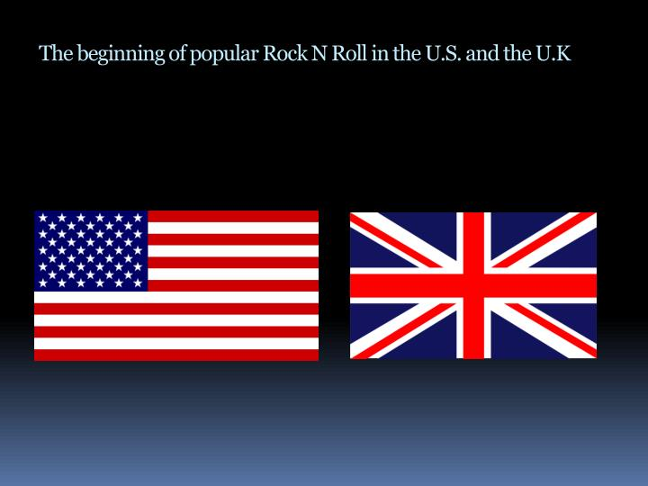 The beginning of popular rock n roll i n the u s and the u k