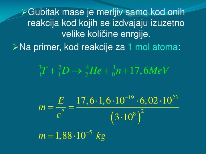 Gubitak mase je merljiv samo kod onih reakcija kod kojih se izdvajaju izuzetno velike količine enrgije.