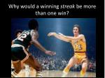 why would a winning streak be more than one win