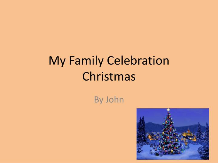 the memorable experience with my family during the last christmas Christmas messages for friends christmas is a national holiday, a day of celebrating the birth of jesus christ the best gift in life is not gifts found under a christmas tree, but rather gifts of family and true friendship christmas is the season for peace, joy and fellowship with family and friends.