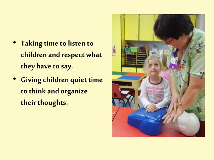 Taking time to listen to children and respect what they have to say.