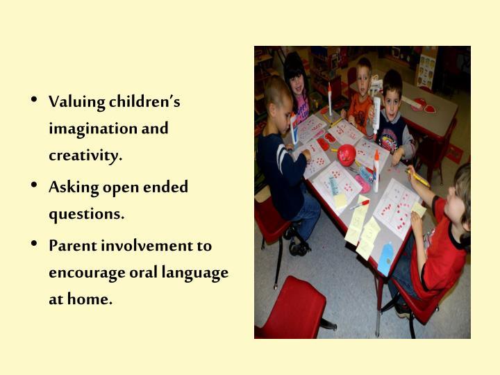 Valuing children's imagination and creativity.