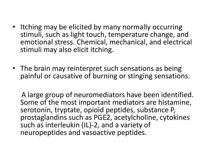 Itching may be elicited by many normally occurring stimuli, such as light touch, temperature change,...