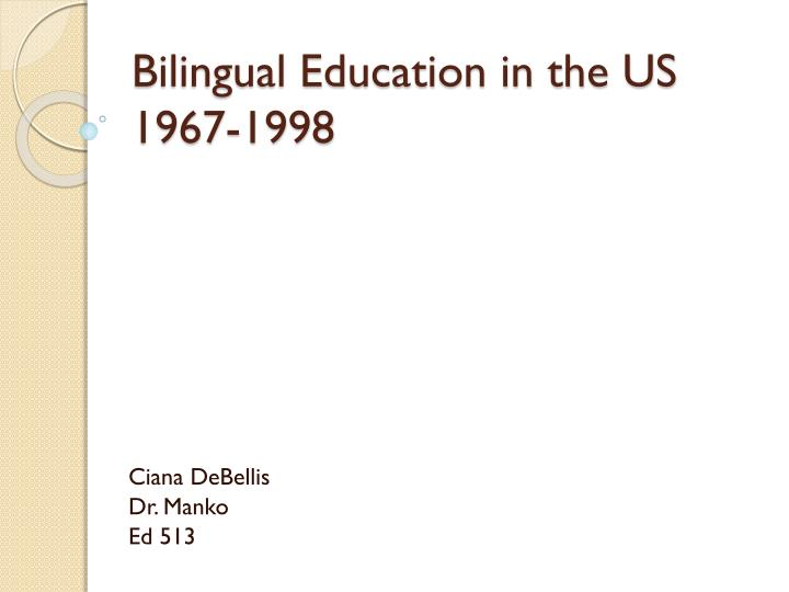 Ppt bilingual education in the us 1967 1998 powerpoint bilingual education in the us1967 1998 toneelgroepblik Gallery