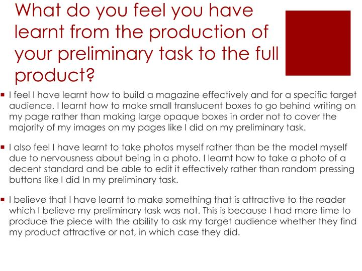 What do you feel you have learnt from the production of your preliminary task to the full product?