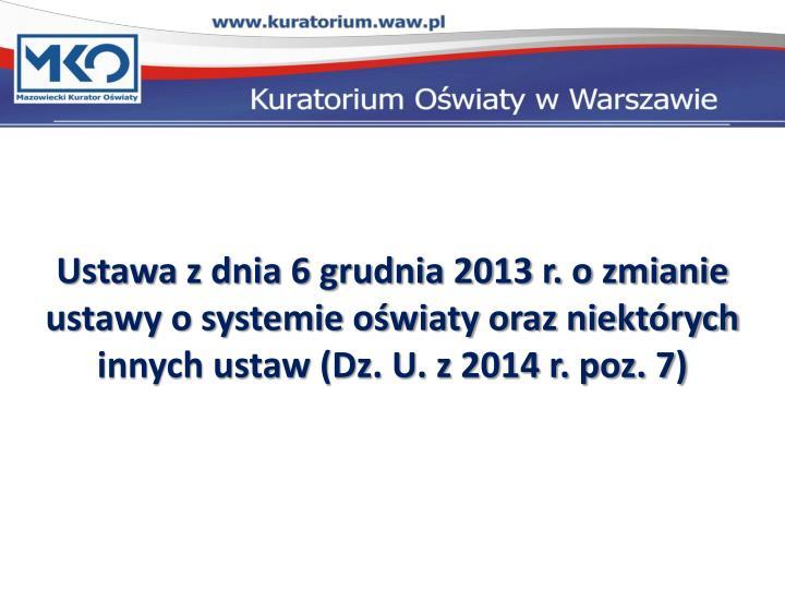 Ustawa z dnia 6 grudnia 2013 r. o zmianie ustawy o systemie oświaty oraz niektórych innych ustaw (...