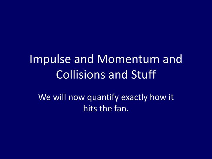 impulse and momentum and collisions and stuff n.