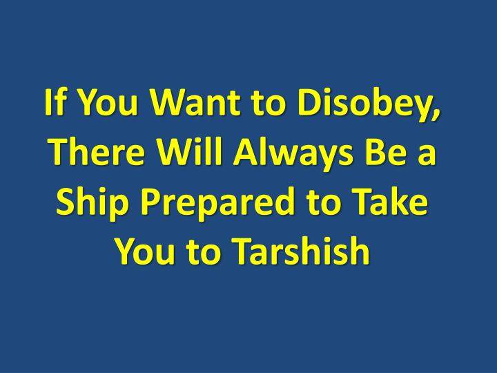 If You Want to Disobey, There Will Always Be a Ship Prepared to Take You to