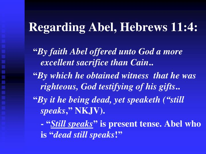 Regarding Abel, Hebrews 11:4: