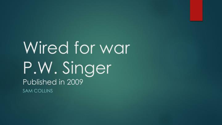 wired for war p w singer published in 2009 n.