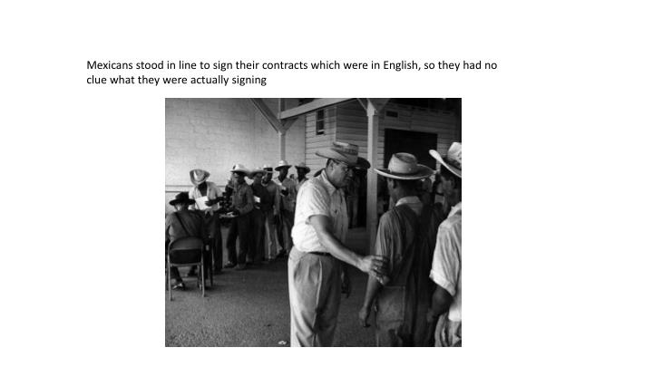 Mexicans stood in line to sign their contracts which were in English, so they had no clue what they were actually signing