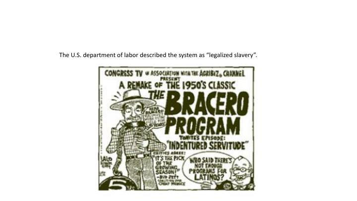 """The U.S. department of labor described the system as """"legalized slavery""""."""