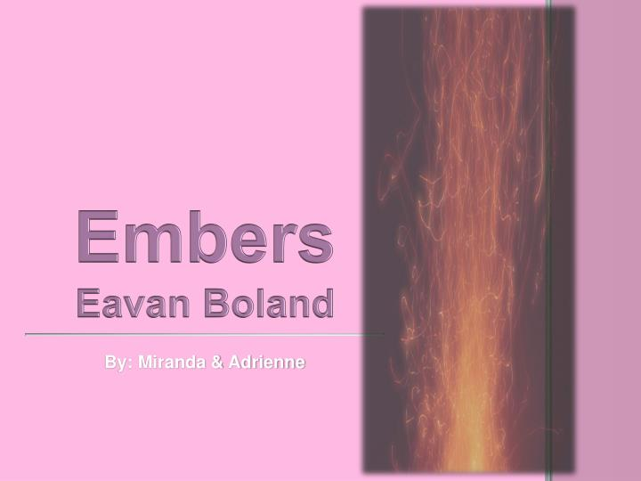 what we lost by eavan boland Questions of identity— as an irish woman, mother, poet, and exile— give rise to much of eavan boland's poetry she was born in dublin, but grew up in london, where anti-irish racism gave her a strong sense of her heritage.