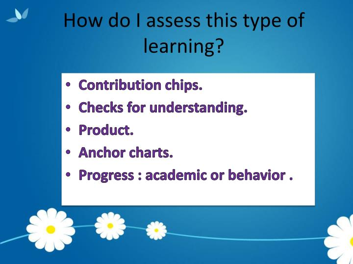 How do I assess this type of learning?
