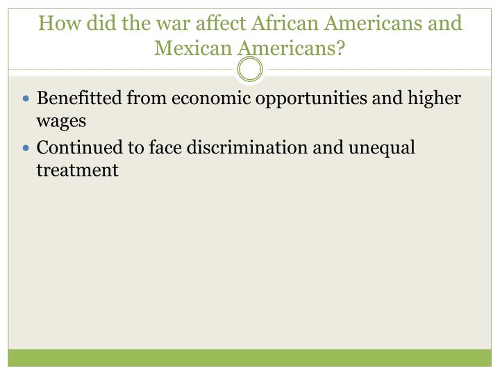 How did the war affect African Americans and Mexican Americans?
