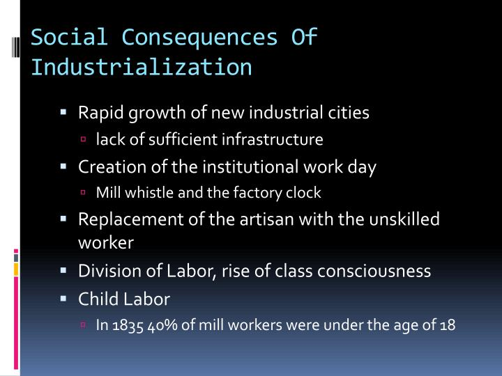 consequences of industrialization essay The advantages and disadvantages of the industrial revolution the industrial revolution marks a period of widespread urbanization and long strides in technology and industry, which in turn brought about major lifestyle changes among the masses.