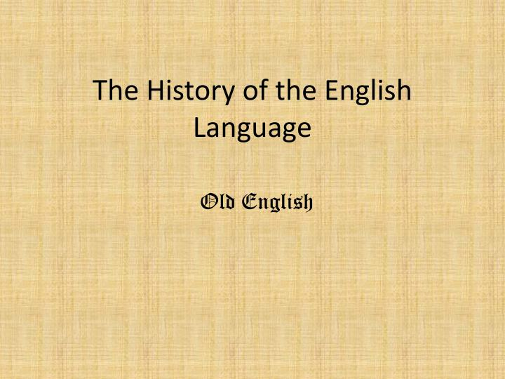 a background and history of english language The english language learners (ells) in your classroom may represent diverse languages and cultures from around the world the majority of ell families in the united states come from spanish-speaking countries in latin america.