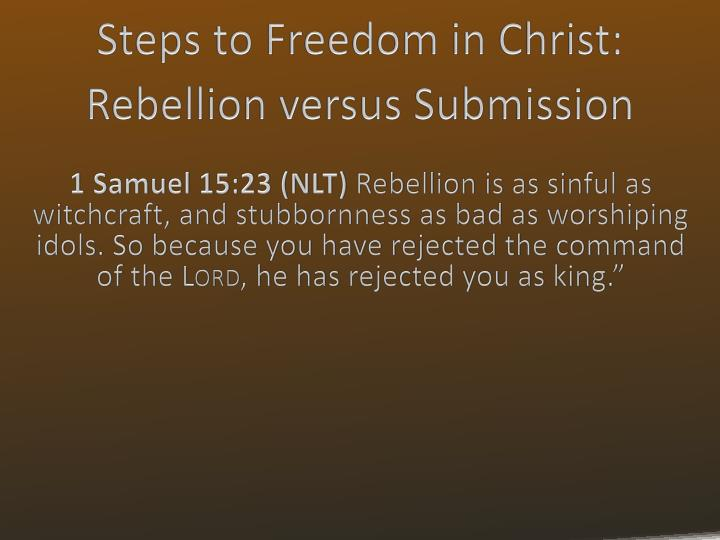 steps to freedom in christ rebellion versus submission n.