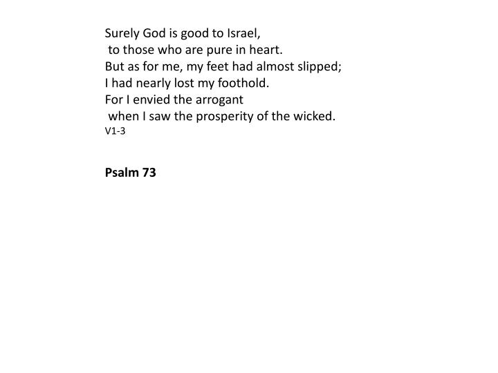 Surely God is good to Israel,