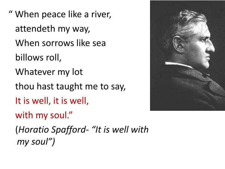 """"""" When peace like a river,"""