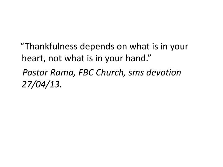 """""""Thankfulness depends on what is in your heart, not what is in your hand."""""""
