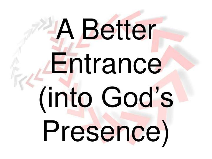 A Better Entrance (into God's Presence)