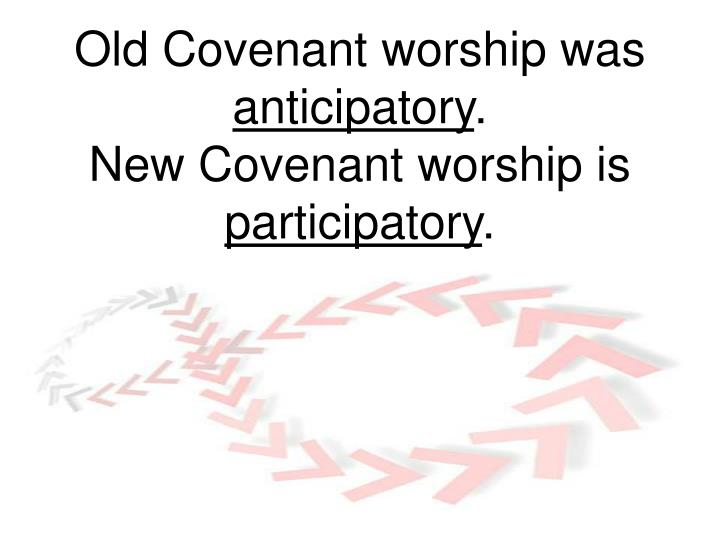 Old Covenant worship was