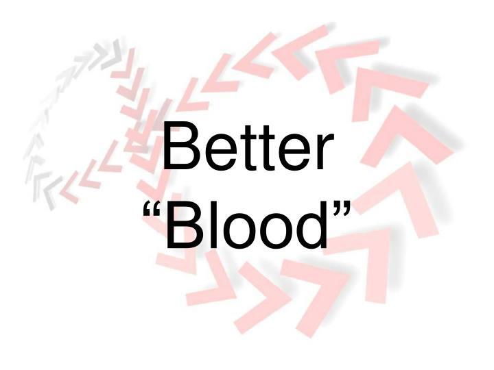 """Better """"Blood"""""""