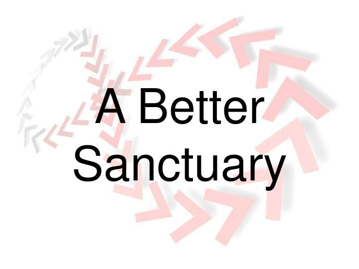 A Better Sanctuary