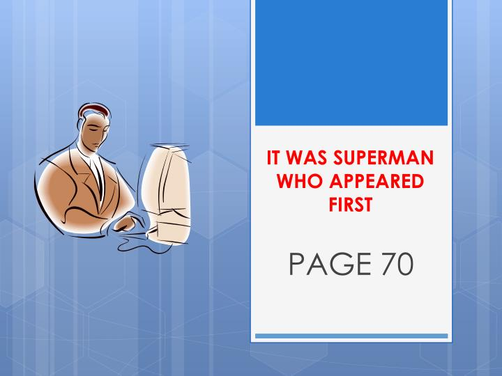IT WAS SUPERMAN WHO APPEARED FIRST