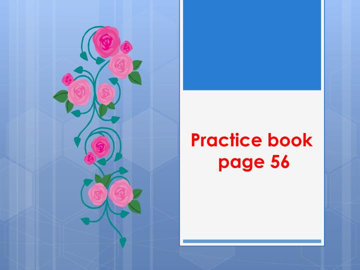 Practice book page 56