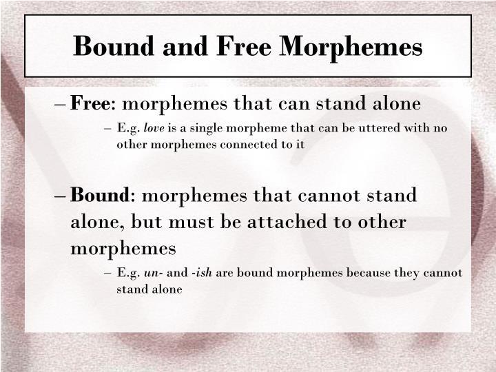 Bound and Free Morphemes