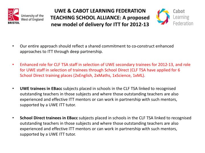 UWE & CABOT LEARNING FEDERATION TEACHING SCHOOL ALLIANCE: A proposed new model of delivery for ITT f...