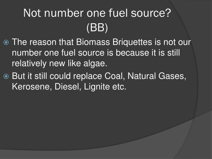 Not number one fuel source? (BB)