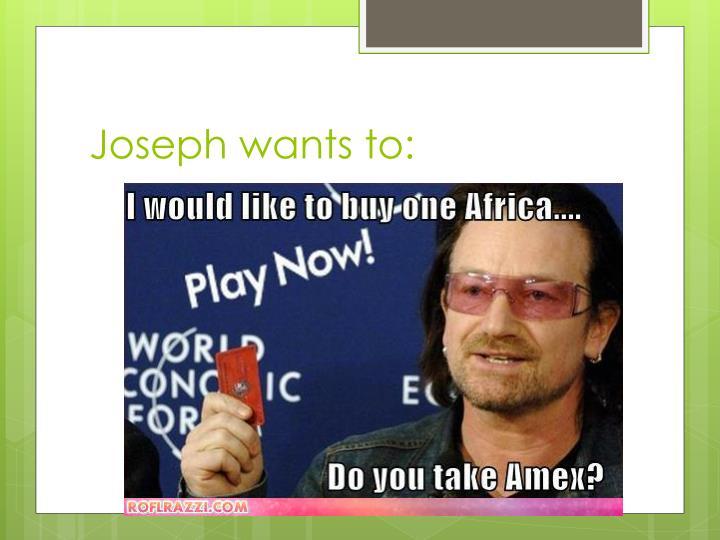 Joseph wants to: