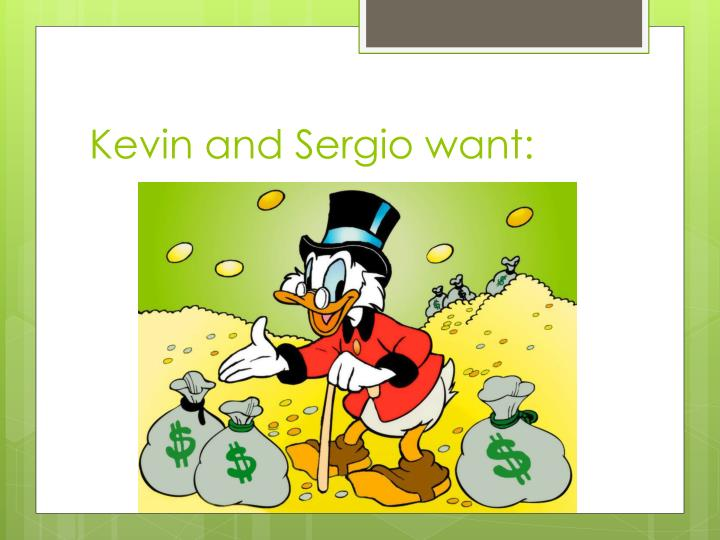 Kevin and Sergio want: