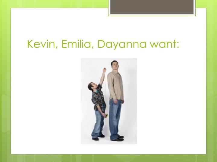 Kevin emilia dayanna want