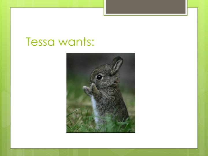 Tessa wants: