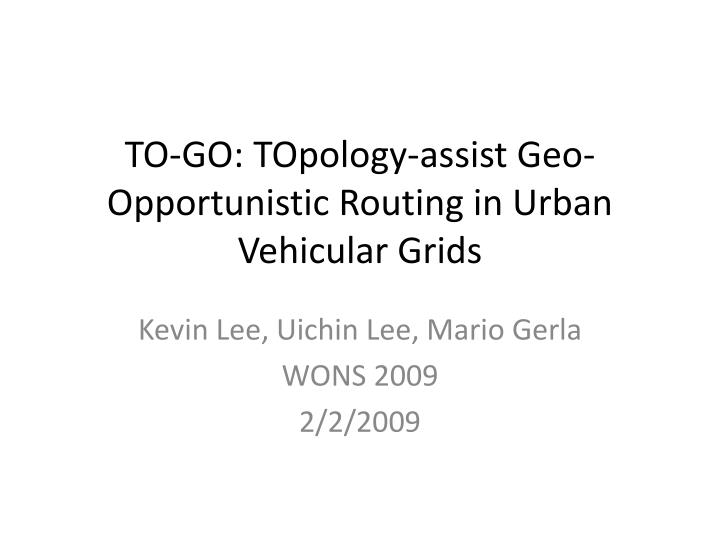 To go topology assist geo opportunistic routing in urban vehicular grids