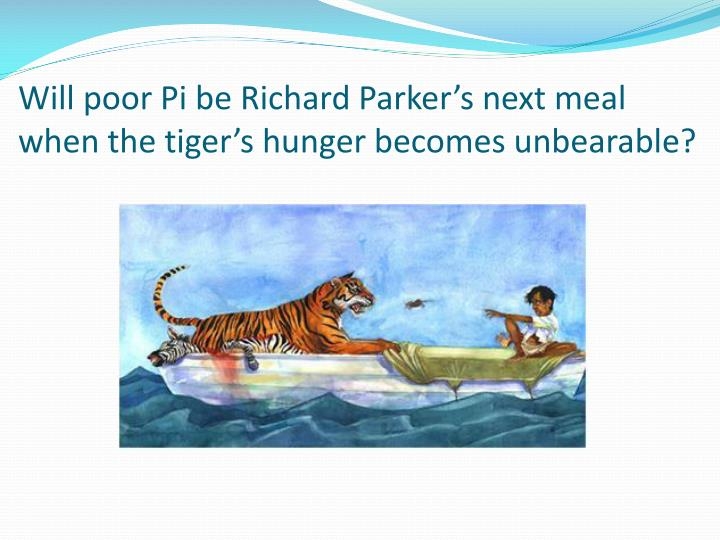 Will poor Pi be Richard Parker's next meal when the tiger's hunger becomes unbearable?