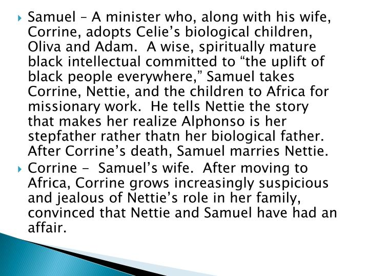 Samuel – A minister who, along with his wife, Corrine, adopts
