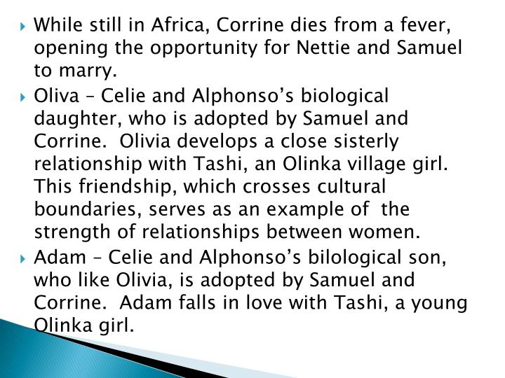 While still in Africa, Corrine dies from a fever, opening the opportunity for Nettie and Samuel to marry.