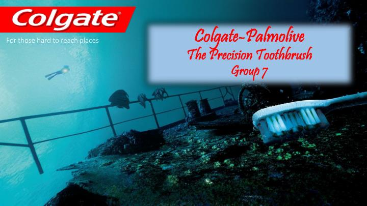 Colgate palmolive the precision toothbrush group 7