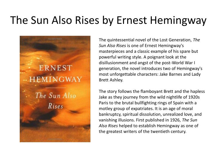 """the consequences of world war i on ernest hemingways the sun also rises This is what author ernest hemingway explores in his novel """"the sun also rises """" the world war one generation is referred to as """"the lost generation"""" by."""