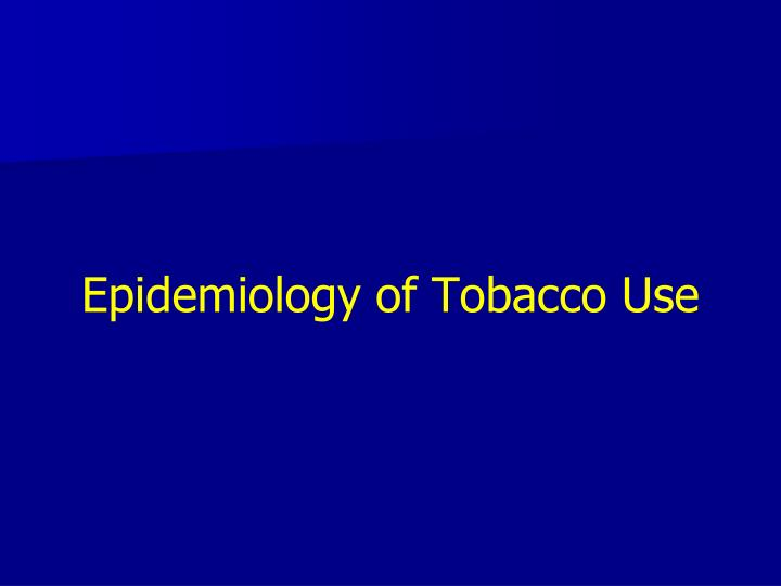 Epidemiology of Tobacco Use