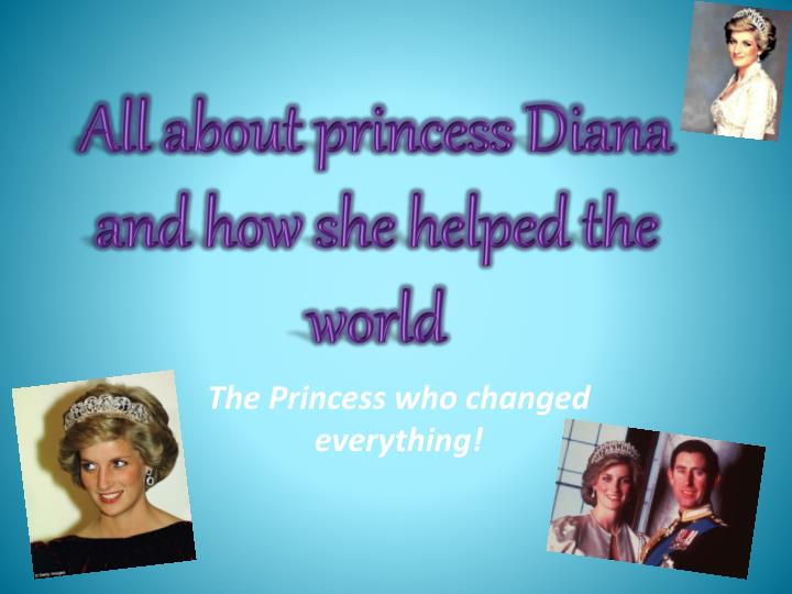 All about princess diana and how she helped the world