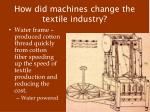 how did machines change the textile industry