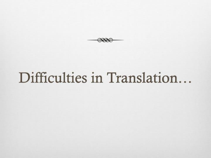 Difficulties in Translation…