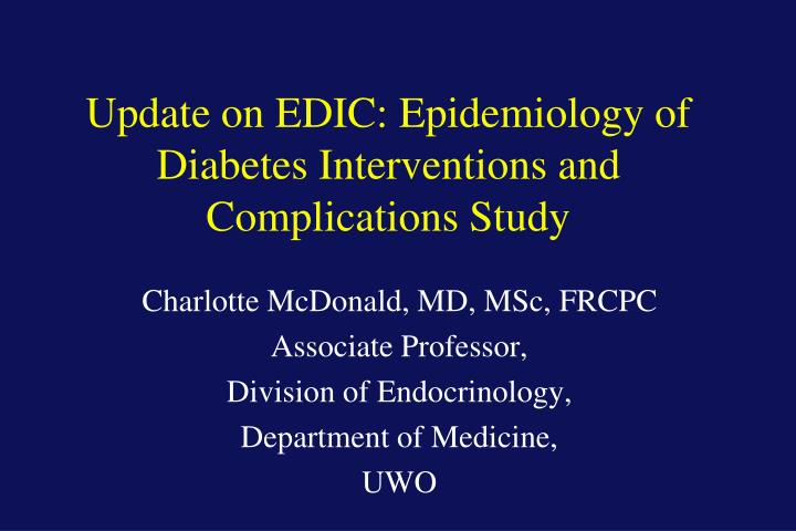 update on edic epidemiology of diabetes interventions and complications study n.