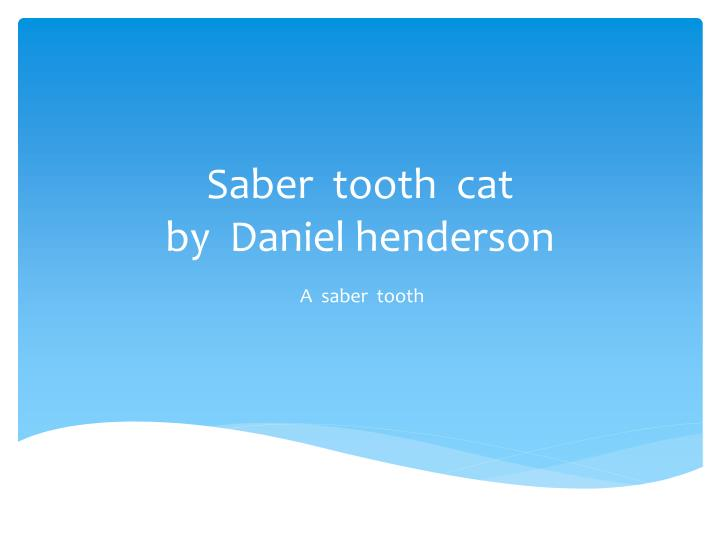 Saber tooth cat by daniel henderson